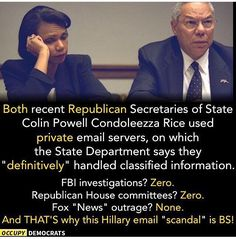 Republicans are such BS Hypocrites! Where was The Uproar and Investigation for these two for doing the exact same thing?? Truth is, they have to throw everything at Hillary to try and slow her down, discredit her and vilify her so that Poor Excuse for a Human Being Trump will even stand a chance.