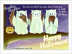 BooHoo! BooHoo! In case we don't see you, hear from you or talk to you untill then: Happy Halloween!