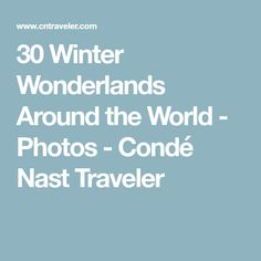 30 Winter Wonderlands Around the World - Photos - Condé Nast Traveler