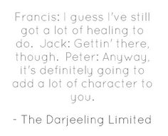 The Darjeeling Limited #quote #movie - Wes Anderson film