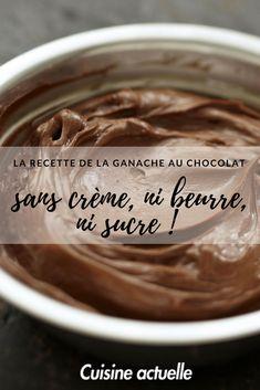 Découvrez la recette d'ne ganache au chocolat sans crème, ni beurre, ni sucre ! sur le site de cuisineactuelle.fr