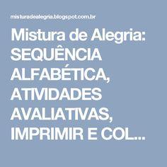 Mistura de Alegria: SEQUÊNCIA ALFABÉTICA, ATIVIDADES AVALIATIVAS, IMPRIMIR E COLORIR