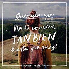 Querido yo, ahora te conozco un poco mejor, y me gustas. #quotes #travelquotes #lovelystreets
