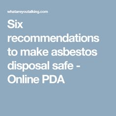 Six recommendations to make asbestos disposal safe - Online PDA Health, How To Make, Health Care, Salud