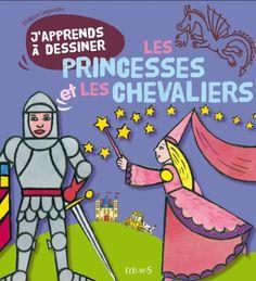 J'apprends à dessiner les princesses et les chevaliers de Philippe Legendre…