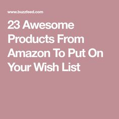 23 Awesome Products From Amazon To Put On Your Wish List