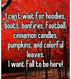 I Want Fall! Favorite Time Of Year.