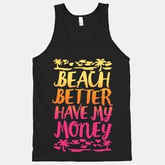 It's summer time, time for vacations, sandy beaches, drinks and spending all your money.
