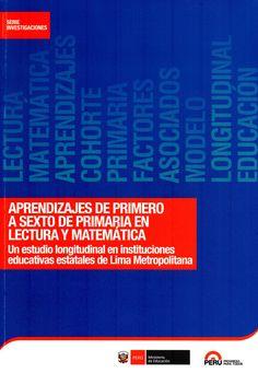 Aprendizajes de primero a sexto de primaria en lectura y matemática : un estudio longitudinal en instituciones educativas estatales de Lima Metropolitana / Perú. Ministerio de Educación.(Ministerio de Educación, 2015) / LB 1060 P45