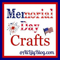 Remembering Memorial Day and Memorial Day Crafts