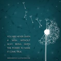 Love dandelions and this quote.