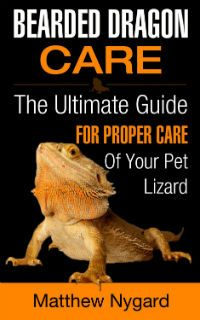 Kindle FREE Days:  Feb 19 – 20      ~~ Bearded Dragon Care ~~  he Ultimate Guide for Proper Care of Your Pet Lizard