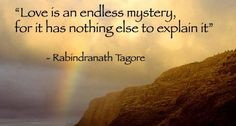 """Love is an endless mystery, for it has nothing else to explain it."" ~Tagore ..*"