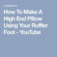 How To Make A High End Pillow Using Your Ruffler Foot - YouTube