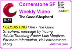 #PODCASTING #PODCAST  Cornerstone SF Weekly Video Podcast    The Good Shepherd    LISTEN...  http://podDVR.COM/?c=9231a01d-54c5-d1e0-0c02-cd1a83b17b7d