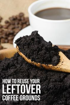 How to Reuse Your Leftover Coffee Grounds - Keep those coffee grounds and put them to good use around your home!