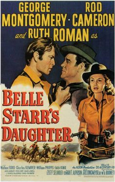 Belle Starr's Daughter (1948)Stars: George Montgomery, Rod Cameron, Ruth Roman ~  Director: Lesley Selander