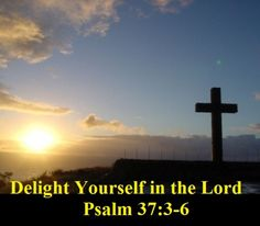 Good Morning from Trinity, TX Today is Sunday April 19, 2015 Day 109 on the 2015 Journey Make It A Great Day, Everyday! Delight Yourself in the Lord Today's Scripture: Psalm 37:3-6 https://www.biblegateway.com/passage/?search=Psalm+37%3A3-6&version=NKJV  Trust in the Lord, and do good; Inspirational Song https://youtu.be/OHRZxkluZ_Q