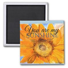 Sunflower You are My Sunshine Magnet - floral style flower flowers stylish diy personalize