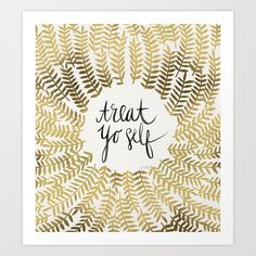 Treat Yo Self by Cat Coquillette https://society6.com/product/treat-yo-self--gold_print?curator=themotivatedtype