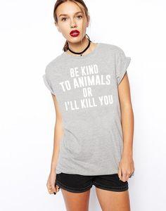 Boyfriend Tee Be Kind to Animals or I'll Kill You. Disponível em várias cores e modelos lá no nosso site!