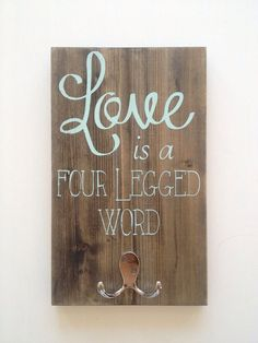 "Dog Leash Holder ""Love is a four legged word"" custom leash hook.  on Etsy, $22.79 CAD"