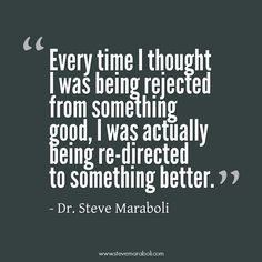 """""""Every time I thought I was being rejected from something good, I was actually being re-directed to something better."""" - Steve Maraboli #quote"""