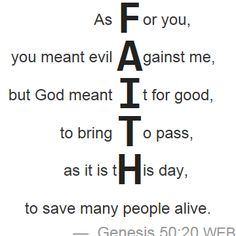 Genesis 50:20 - the power of faith! You meant to harm me but God intended it for good.