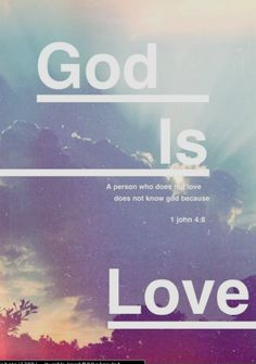 If a person does not love ~ that person does not know God, because GOD IS LOVE!