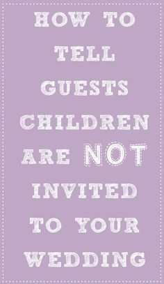 How to tell your guests that children are not invited to your wedding - http://www.modernwedding.com.au/how-to-tell-guests-children-arent-invited-to-your-wedding/