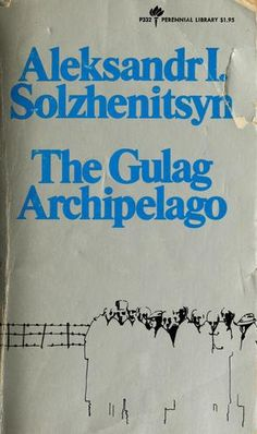 The Gulag Archipelago, 1918-1956. A book on the Gulag and just about every aspect of human nature.