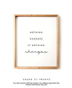 Nothing Changes if Nothing Changes printable poster motivational quote printable quote inspirational wall art gallery wall life quote Motivational Posters, Quote Posters, Sign Quotes, Wall Quotes, Quote Prints, Movie Quotes, Wall Prints, Printable Quotes, Printable Wall Art