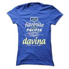 My Favorite People Call Me davina- T Shirt, Hoodie, Hoodies, Year,Name, Birthday  #DAVINA. Get now ==> https://www.sunfrog.com/My-Favorite-People-Call-Me-davina-T-Shirt-Hoodie-Hoodies-YearName-Birthday-Ladies.html?74430