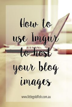 Tutorial: How to use Imgur to host your blog images
