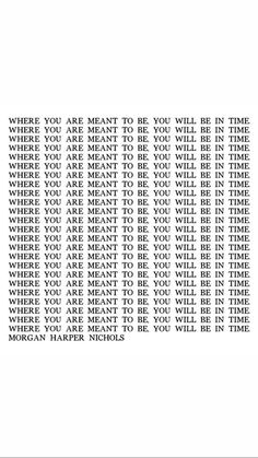 Where you are meant to be, you will be in time. Self Love Quotes, Words Quotes, Wise Words, Quotes To Live By, Me Quotes, Sayings, Nurse Quotes, Change Quotes, Family Quotes
