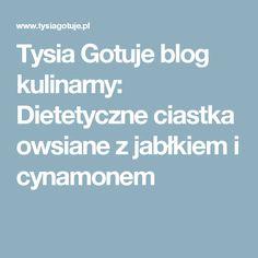 Tysia Gotuje blog kulinarny: Dietetyczne ciastka owsiane z jabłkiem i cynamonem