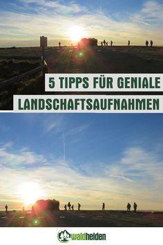 Einfache Tipps, leicht umzusetzen ergeben perfekte Landschaftsaufnahmen.