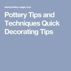 Pottery Tips and Techniques Quick Decorating Tips