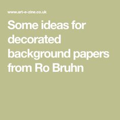 Some ideas for decorated background papers from Ro Bruhn