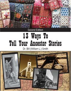 13 Ways to Tell Your Ancestor Stories (2nd Edition) - Dr. Bill (William L.) Smith #family_history
