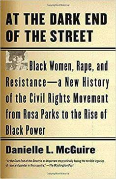 At the Dark End of the Street: Black Women, Rape, and Resistance--A New History of the Civil Rights Movement from Rosa Parks to the Rise of Black Power (Vintage)/Danielle L. Rosa Parks, Date, Bus Boycott, Tired Feet, Civil Rights Movement, African American History, American Women, Native American, American Fashion