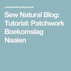 Sew Natural Blog: Tutorial: Patchwork Boekomslag Naaien