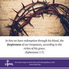 In him we have redemption through his blood, the forgiveness of our trespasses, according to the riches of his grace.  Ephesians 1:7