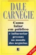 Como Falar em Publico e Influenciar Pessoas o mundo dos negócios - Carnegie, Dale | MBA em Marketing FGV | Indicado na disciplina de Negociação Comercial