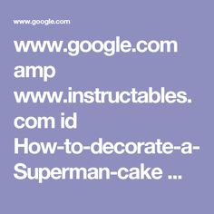 www.google.com amp www.instructables.com id How-to-decorate-a-Superman-cake %3famp_page=true