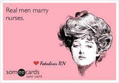 Real men marry nurses. Nurse humor. Nursing funny. Registered Nurse. RN.