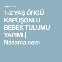 1-2 YAŞ ÖRGÜ KAPÜŞONLU BEBEK TULUMU YAPIMI | Nazarca.com