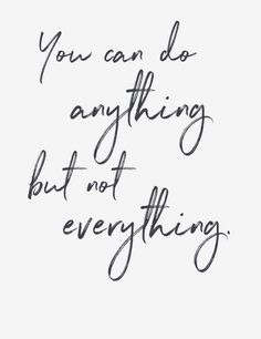 You can do anything but not everything quote - daily mantra - it's national stress awareness Live Quotes For Him, Life Quotes Love, Simple Quotes, Positive Quotes For Life, Work Quotes, Attitude Quotes, Working Woman Quotes, Pretty Quotes, Change Quotes