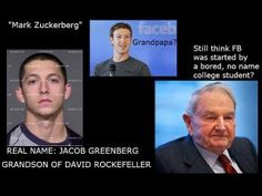 Mark Zuckerberg Is Grandson Of David Rockefeller. Real name. Jacob Greenberg. Zuckerberg means 'sugar mountain'.