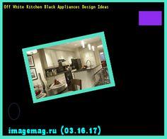 Off White Kitchen Black Appliances Design Ideas 151252 - The Best Image Search